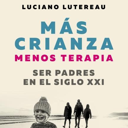 portada_mas-crianza-menos-terapia_luciano-lutereau_201804052238